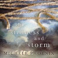 Of Stillness and Storm - Michele Phoenix