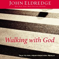Walking with God - John Eldredge