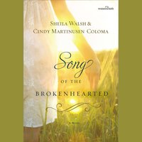 Song of the Brokenhearted - Sheila Walsh, Cindy Martinusen Coloma
