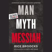 Man, Myth, Messiah: Answering History's Greatest Question - Rice Broocks