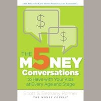 The 5 Money Conversations to Have with Your Kids at Every Age and Stage - Scott Palmer,Bethany Palmer
