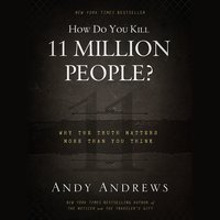 How Do You Kill 11 Million People? - Andy Andrews
