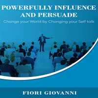 Powerfully Influence and Persuade People - Fiori Giovanni