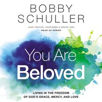 You Are Beloved - Bobby Schuller