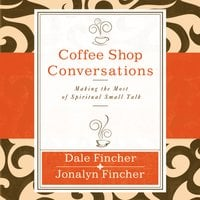 Coffee Shop Conversations - Dale Fincher,Jonalyn Fincher
