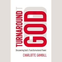 Turnaround God: Discovering God's Transformational Power - Charlotte Gambill