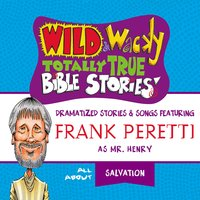 Wild and Wacky Totally True Bible Stories - All About Salvation - Frank E. Peretti