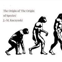 The Origin of 'The Origin of Species' - J.-M. Kuczynski
