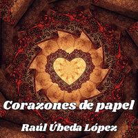 Corazones de papel - Raúl Úbeda López