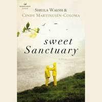 Sweet Sanctuary - Sheila Walsh, Cindy Martinusen Coloma