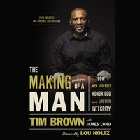 The Making of a Man: How Men and Boys Honor God and Live with Integrity - Tim Brown