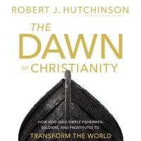The Dawn of Christianity - Robert J. Hutchinson
