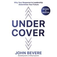 Under Cover: Why Your Response to Leadership Determines Your Future - John Bevere