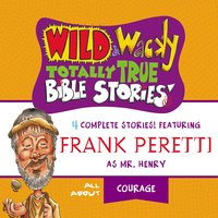 Wild and Wacky Totally True Bible Stories - All About Courage - Frank E. Peretti