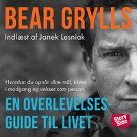 En overlevelsesguide til livet - Bear Grylls