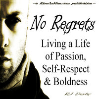 No Regrets: Living a Life of Passion, Self-Respect & Boldness - RJ Derby
