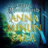 Anna minun olla - Clare Mackintosh