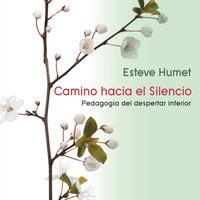 Camino hacia el silencio. Pedagogía del despertar interior - Esteve Humet