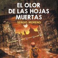 El olor de las hojas muertas - Sergio Moreno Montes