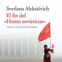 El fin del «Homo sovieticus» - Svetlana Aleksiévich
