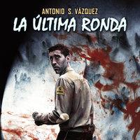 La última ronda - Antonio Sánchez Vázquez