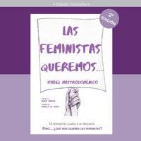 Las feministas queremos. 12 respuestas claras a la pregunta: Pero… ¿qué más quieren las feministas? - Isabel Mastrodoménico