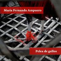 Pelea de gallos - María Fernanda Ampuero
