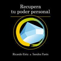 Recupera tu poder personal - Ricardo Eiriz, Sandra Parés