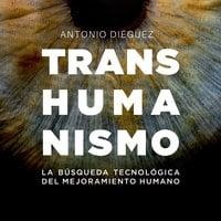Transhumanismo. La búsqueda tecnológica del mejoramiento humano - Antonio Diéguez