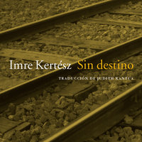 Sin destino - Imre Kertész