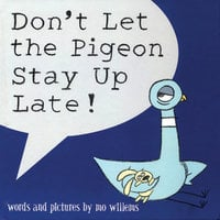 Don't Let The Pigeon Stay Up Late - Mo Willems