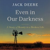 Even in Our Darkness - Jack S. Deere