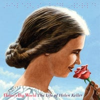 Helen's Big World: The Life of Helen Keller - Doreen Rappaport