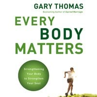 Every Body Matters - Gary Thomas
