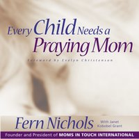 Every Child Needs a Praying Mom - Fern Nichols