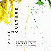 Faith and Culture - Kelly Monroe Kullberg,Lael Arrington