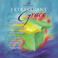 Extravagant Grace - Patsy Clairmont, Sheila Walsh, Barbara Johnson, Marilyn Meberg, Luci Swindoll, Thelma Wells
