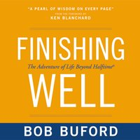 Finishing Well - Bob P. Buford