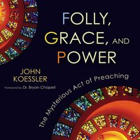 Folly, Grace, and Power - John Koessler