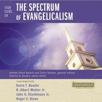 Four Views on the Spectrum of Evangelicalism - Roger E. Olson, R. Albert Mohler, Jr., Kevin Bauder, John G. Stackhouse, Jr.