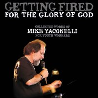 Getting Fired for the Glory of God - Mike Yaconelli