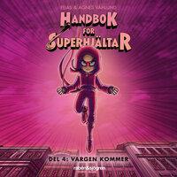 Handbok för superhjältar Del 4: Vargen kommer - Agnes Våhlund,Elias Våhlund