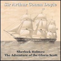 Sherlock Holmes: The Adventure of the Gloria Scott - Sir Arthur Conan Doyle