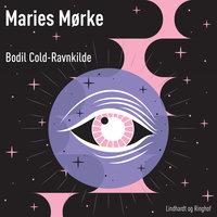 Maries mørke - Bodil Cold Ravnkilde