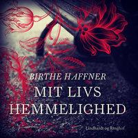 Mit livs hemmelighed - Birthe Haffner