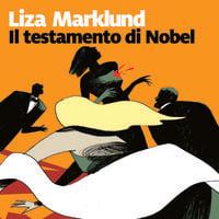 Il testamento di Nobel - Liza Marklund