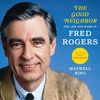 The Good Neighbor - Maxwell King