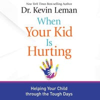 When Your Kid Is Hurting - Dr. Kevin Leman