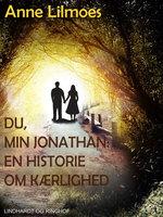 Du, min Jonathan - : en historie om kærlighed - Anne Lilmoes