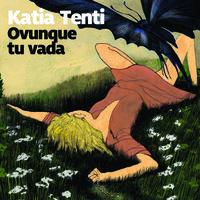 Ovunque tu vada - Katia Tenti